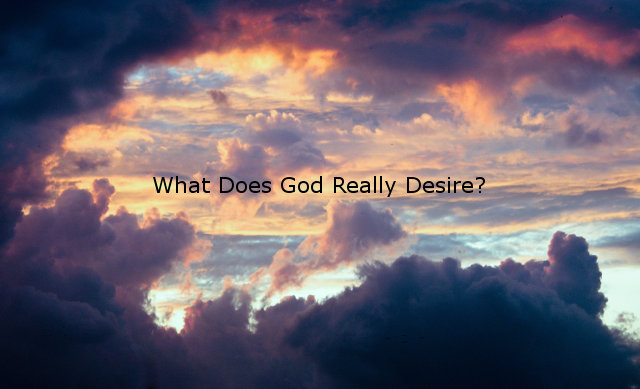 What Does God Really Desire?