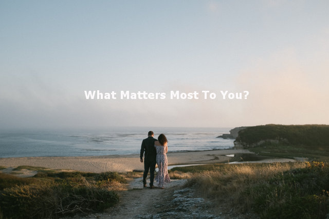 What Matters Most To You?