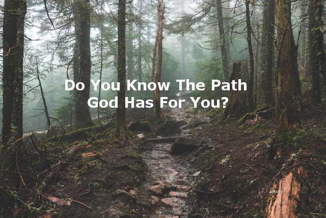 Do You Know The Path He Has For You?