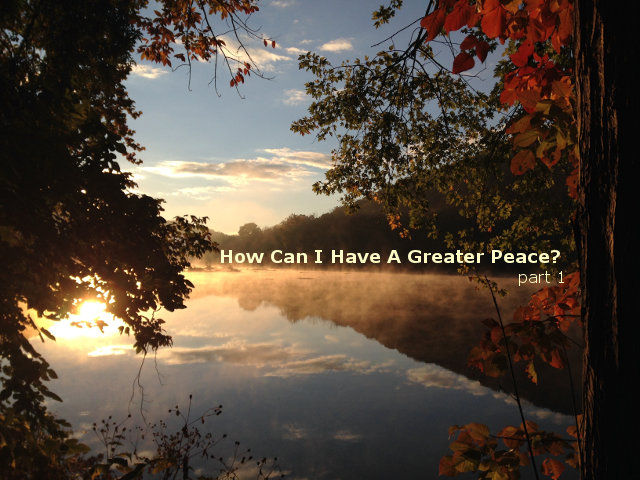 How Can I Have A Greater Peace? part 1